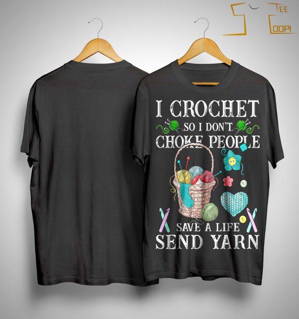 I Crochet So I Don't Choke People Save A Life Send Yarn Shirt