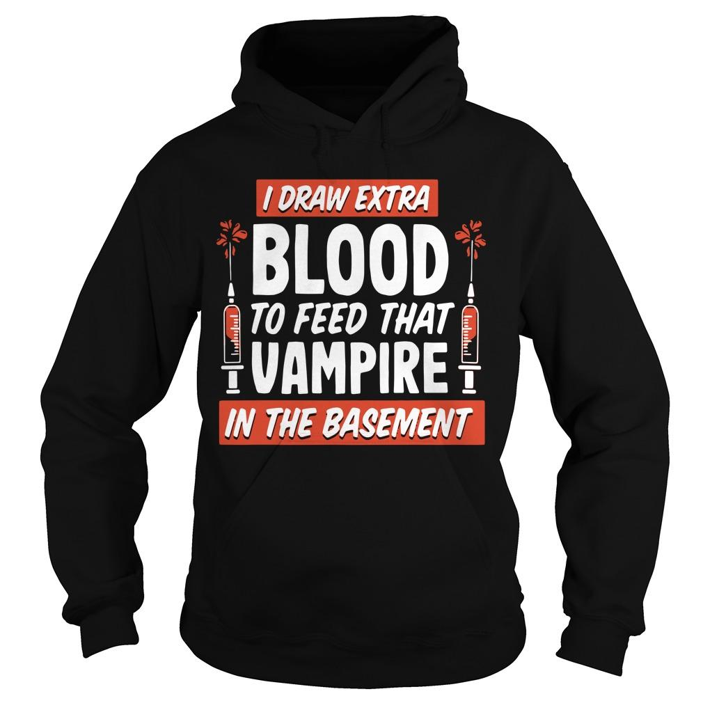 I Draw Extra Blood To Feed That Vampire In The Basement Hoodie