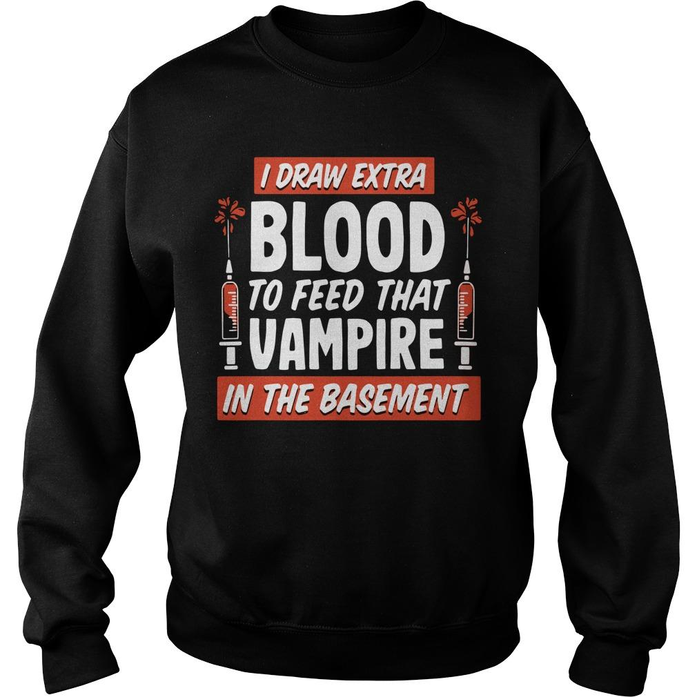 I Draw Extra Blood To Feed That Vampire In The Basement Sweater