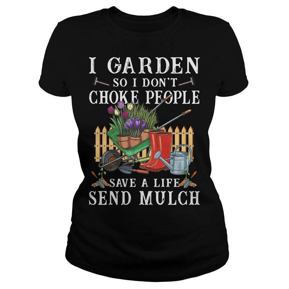 I Garden So I Don't Choke People Save A Life Send Much Mulch Longsleeve