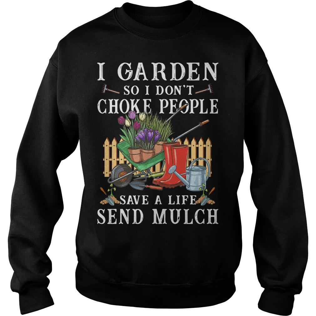 I Garden So I Don't Choke People Save A Life Send Much Mulch Sweater