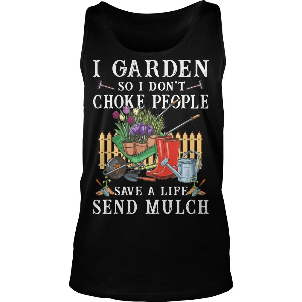 I Garden So I Don't Choke People Save A Life Send Much Mulch Tank Top