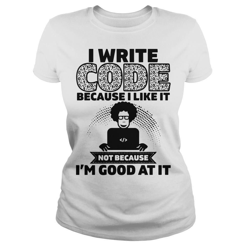 I Write Code Because I Like It Not Because I'm Good At It Longsleeve