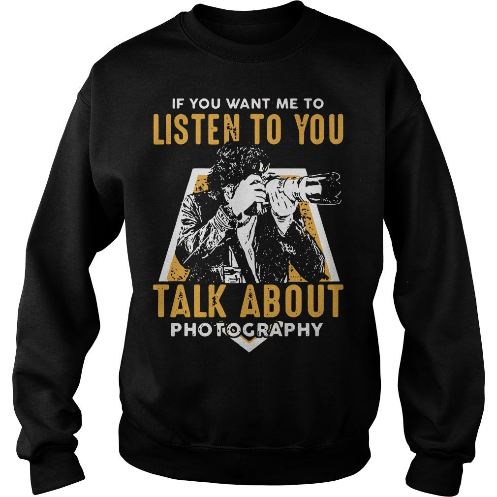 If You Want Me To Listen To You Talk About Photography Sweater
