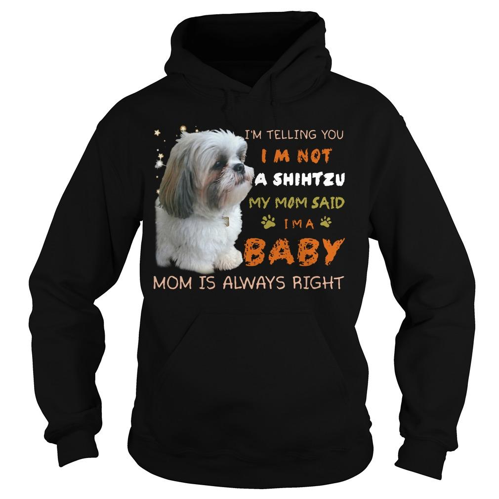I'm Telling You I'm Not A Shihtzu My Mom Said I'm A Baby Hoodie