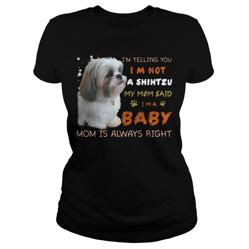 I'm Telling You I'm Not A Shihtzu My Mom Said I'm A Baby Longsleeve