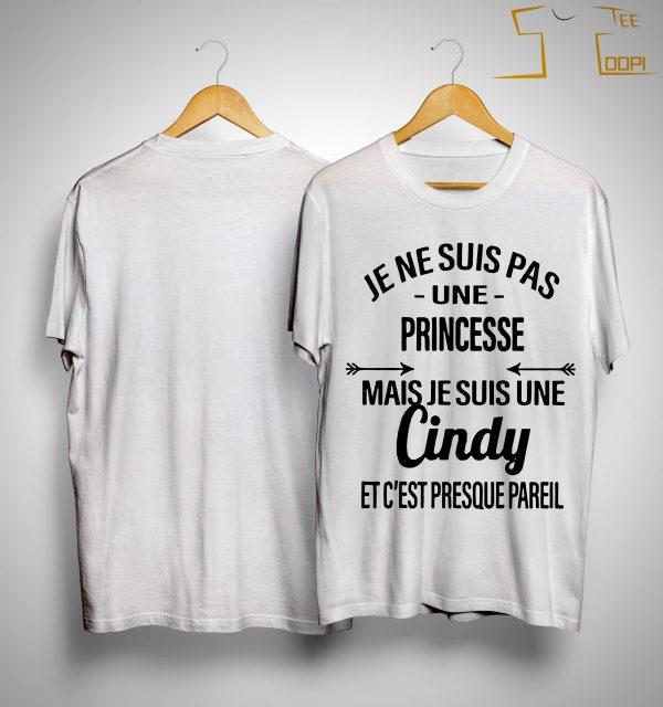 Je Ne Suis Pas Une Princesse Mais Je Suis Une Cindy Et C'est Presque Pareil Shirt