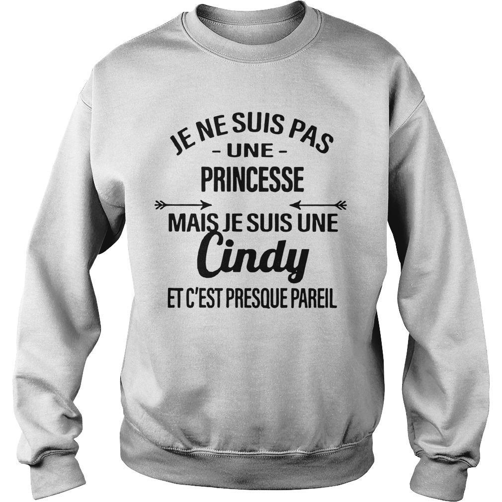 Je Ne Suis Pas Une Princesse Mais Je Suis Une Cindy Et C'est Presque Pareil Sweater