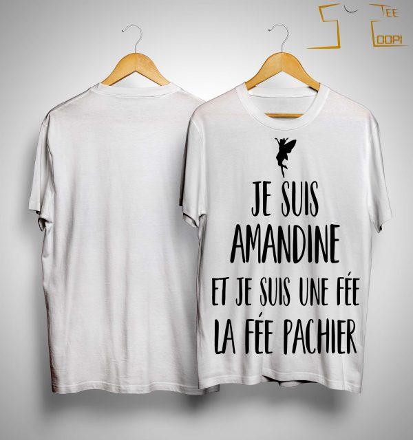 Je Suis Amandine Et Je Suis Une Fée La Fée Pachier Shirt