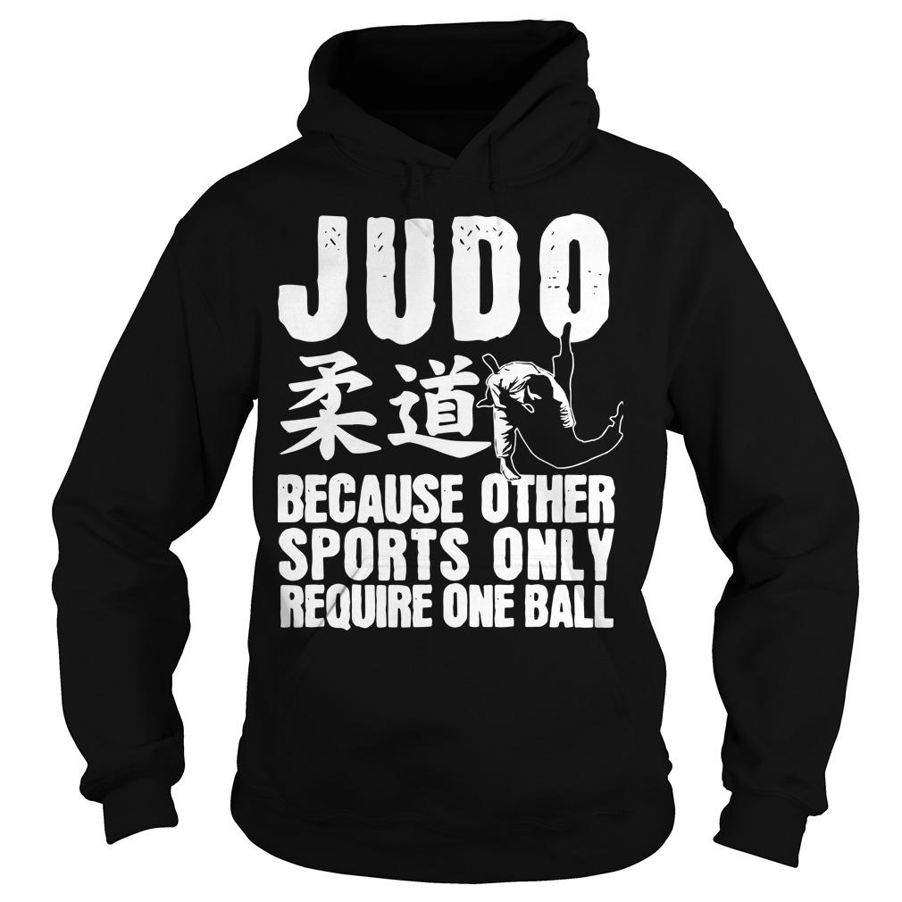 Judo Because Other Sports Only Require One Ball Hoodie