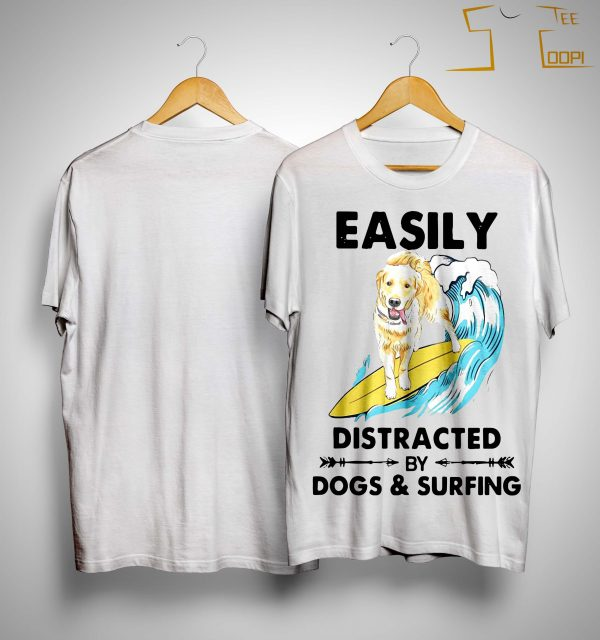 Labrador Easily Distracted By Dogs And Surfing Shirt