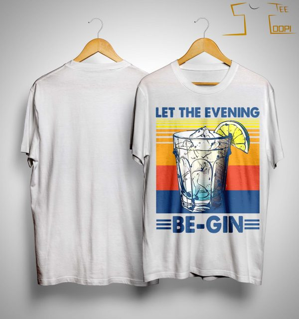 Let The Evening Be Gin T Shirt
