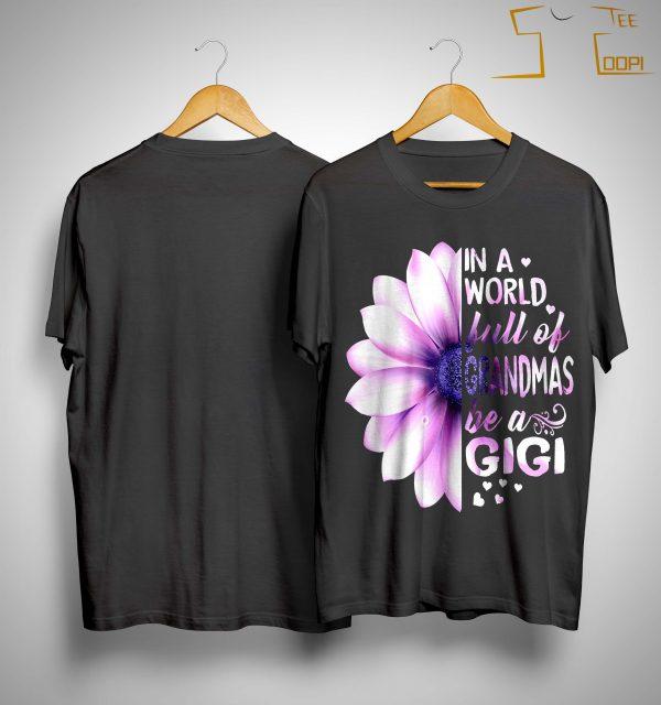 Lilac In A World Full Of Grandmas Be A Gigi Shirt