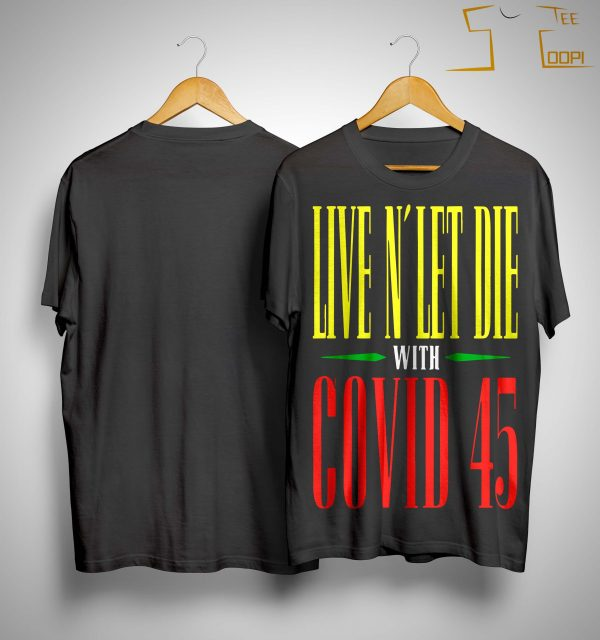 Live N' Let Die With Covid 45 Guns N Roses T Shirt