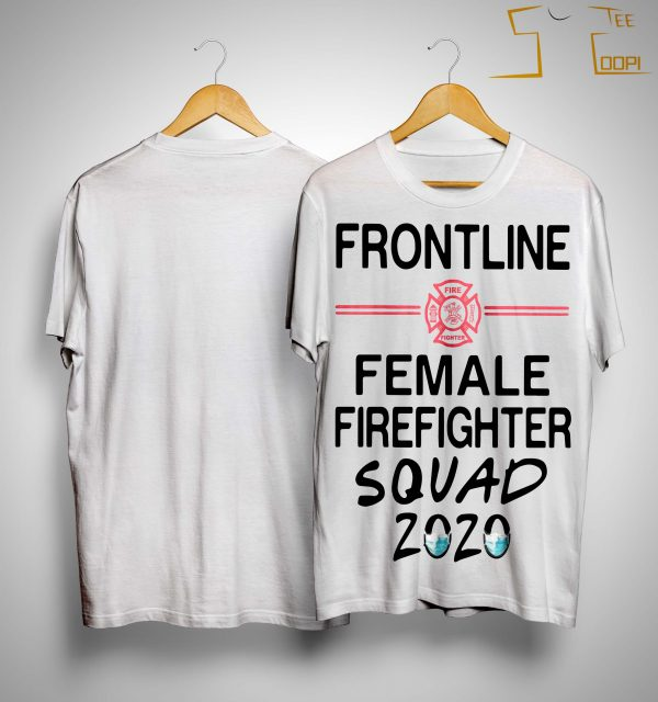 Mask Frontline Female Firefighter Squad 2020 Shirt