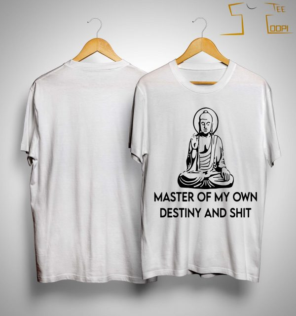 Master Of My Own Destiny And Shit Shirt