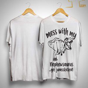 Mess With My Nephewsaurus Get Jurasskicked Shirt