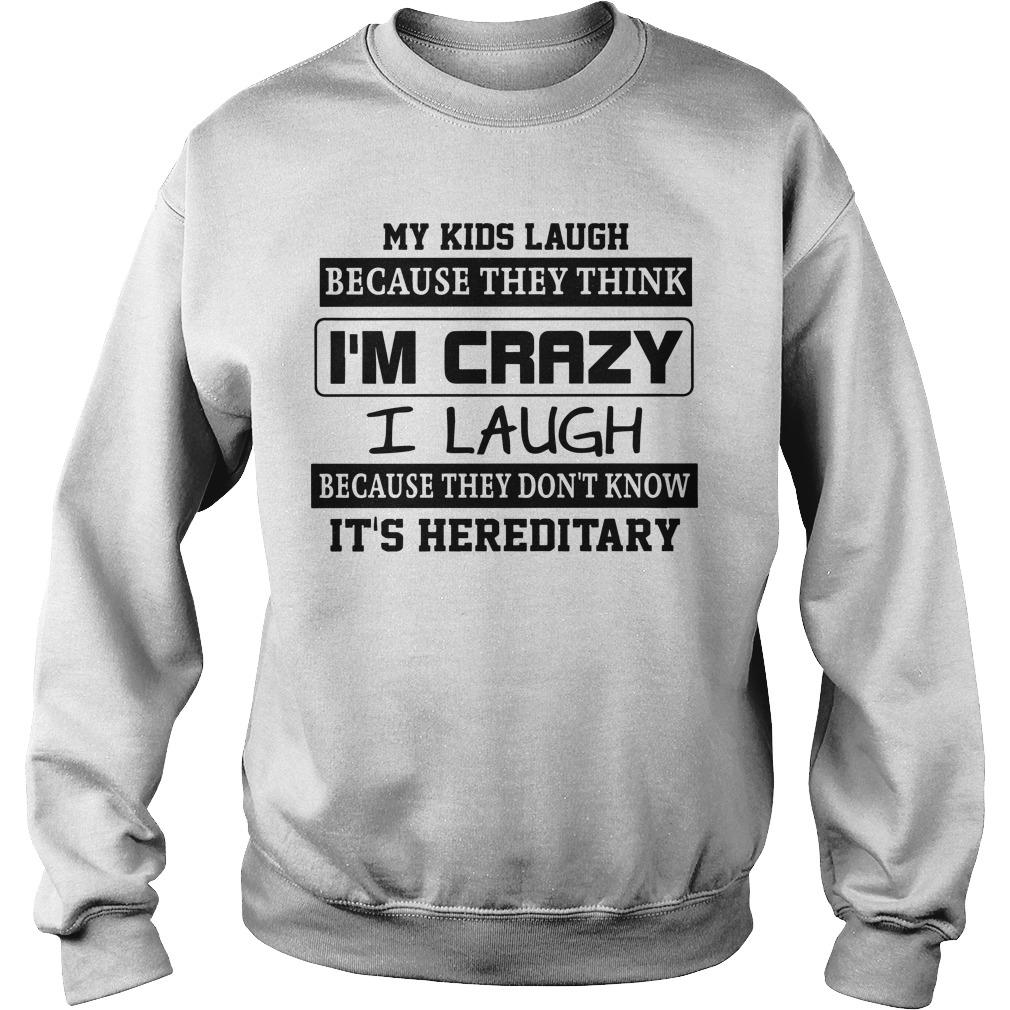 My Kids Laugh Because They Think I'm Crazy I Laugh Because It's Hereditary Sweater