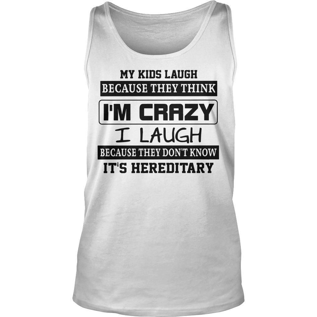 My Kids Laugh Because They Think I'm Crazy I Laugh Because It's Hereditary Tank Top