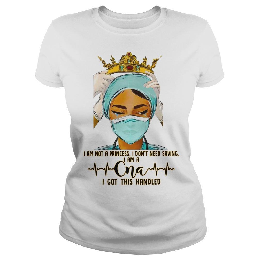 Nurse I Am Not A Princess I Don't Need Saving I Am A Cna I Got This Handled Longsleeve