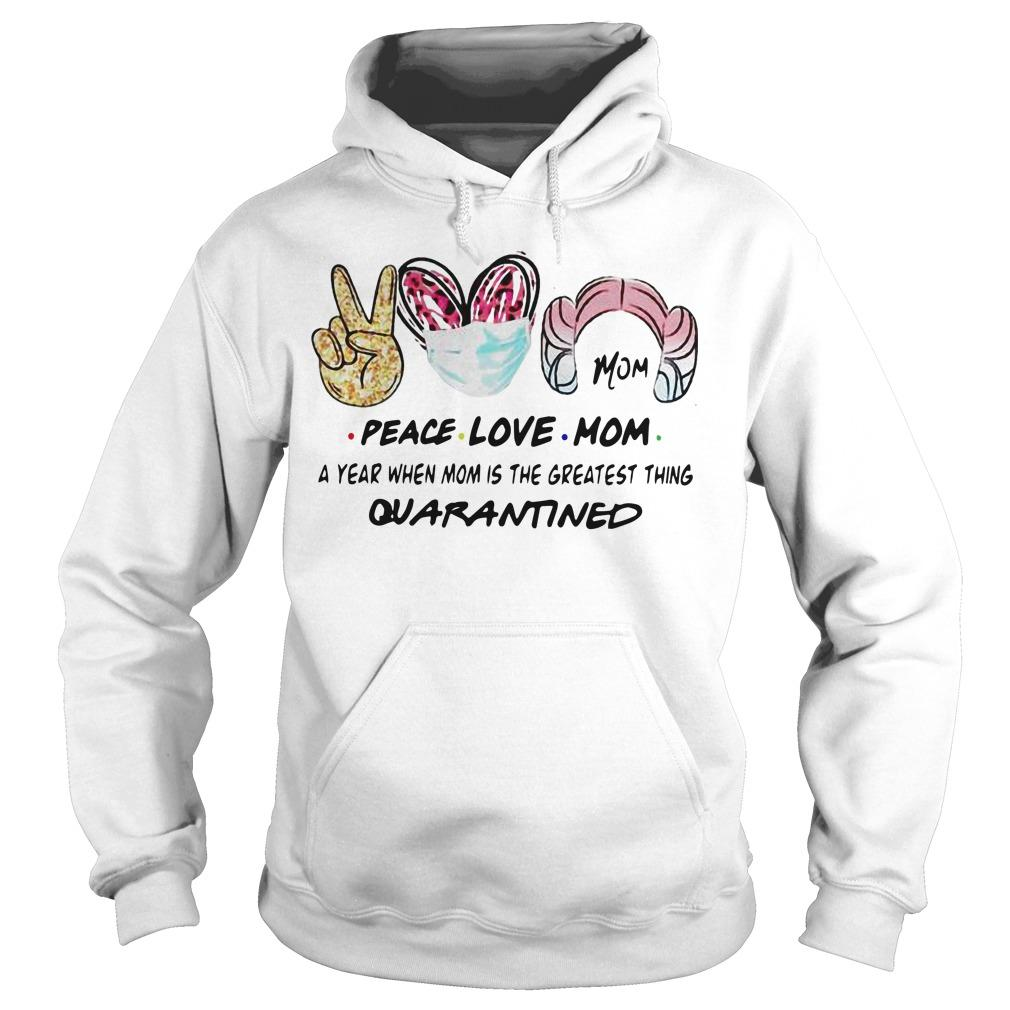 Peace Love Mom A Year When Mom Is The Greatest Thing Quarantined Hoodie