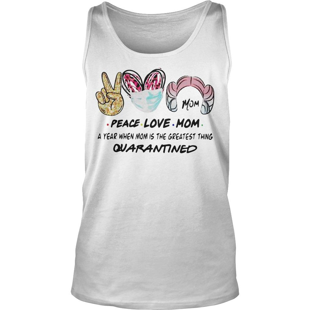 Peace Love Mom A Year When Mom Is The Greatest Thing Quarantined Tank Top