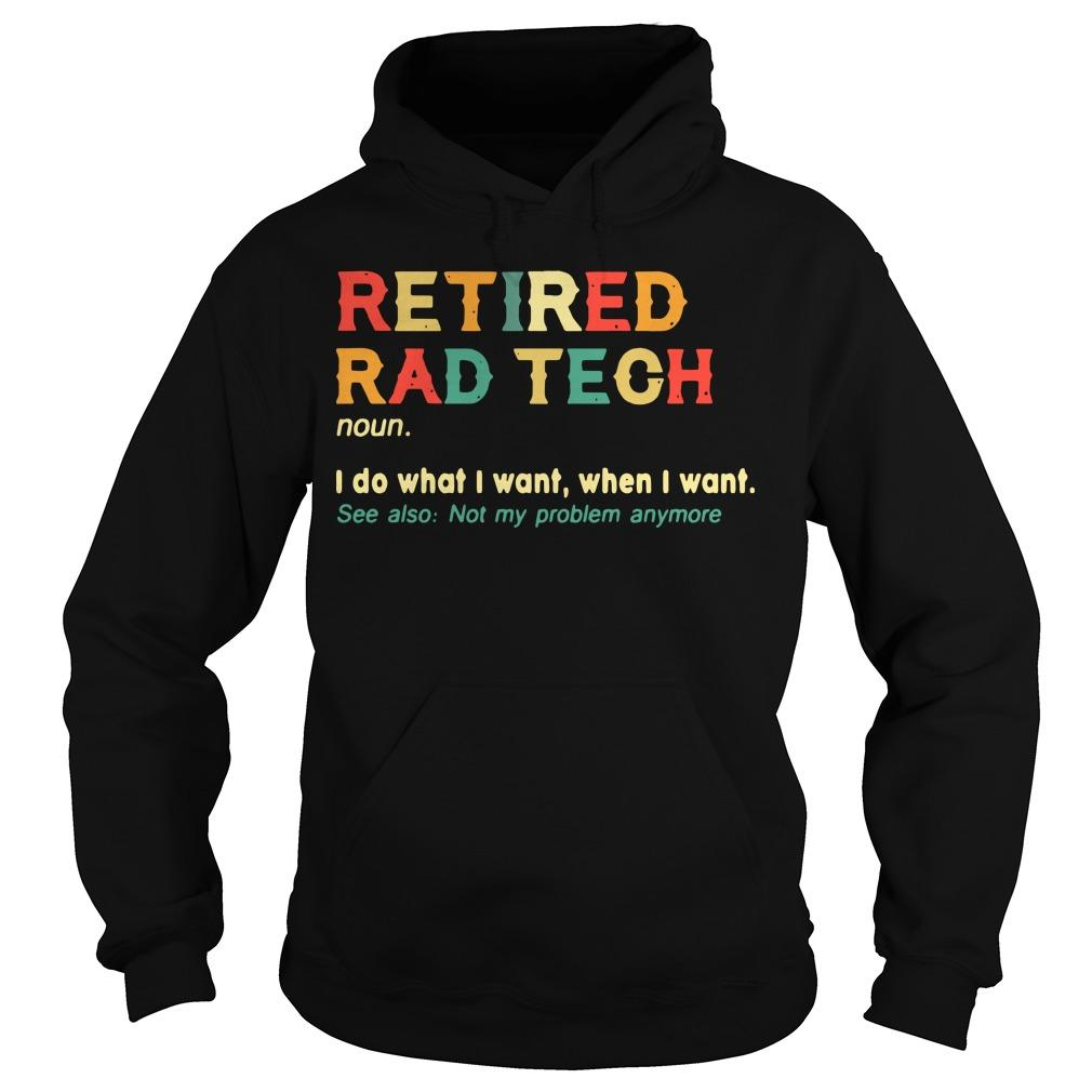 Retired Rad Tech I Do What I Want When I Want Hoodie