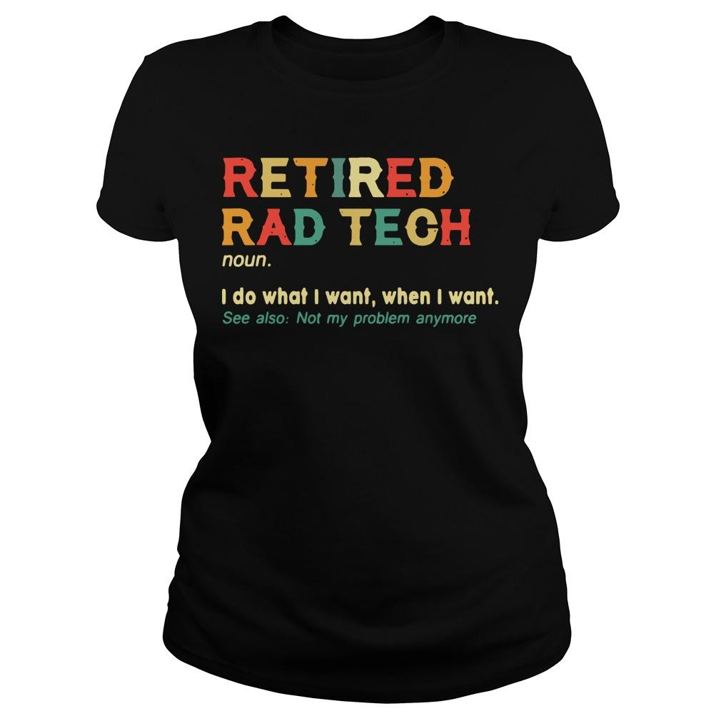 Retired Rad Tech I Do What I Want When I Want Longsleeve