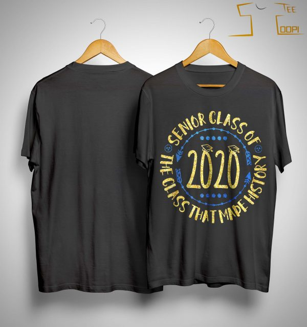 Senior Class Of 2020 The Class That Made History Shirt