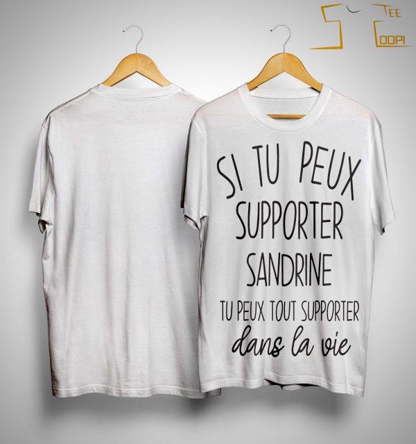 Si Tu Peux Supporter Sandrine Tu Peux Tout Supporter Dans La Vie Shirt