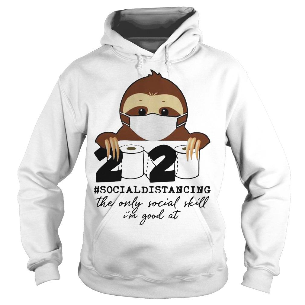 Sloth 2020 Social Distancing The Only Social Skill I'm Good At Hoodie