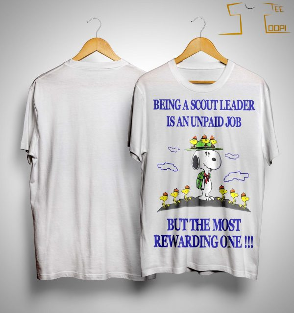 Snoopy Being A Scout Leader Is An Unpaid Job But The Most Rewarding One Shirt