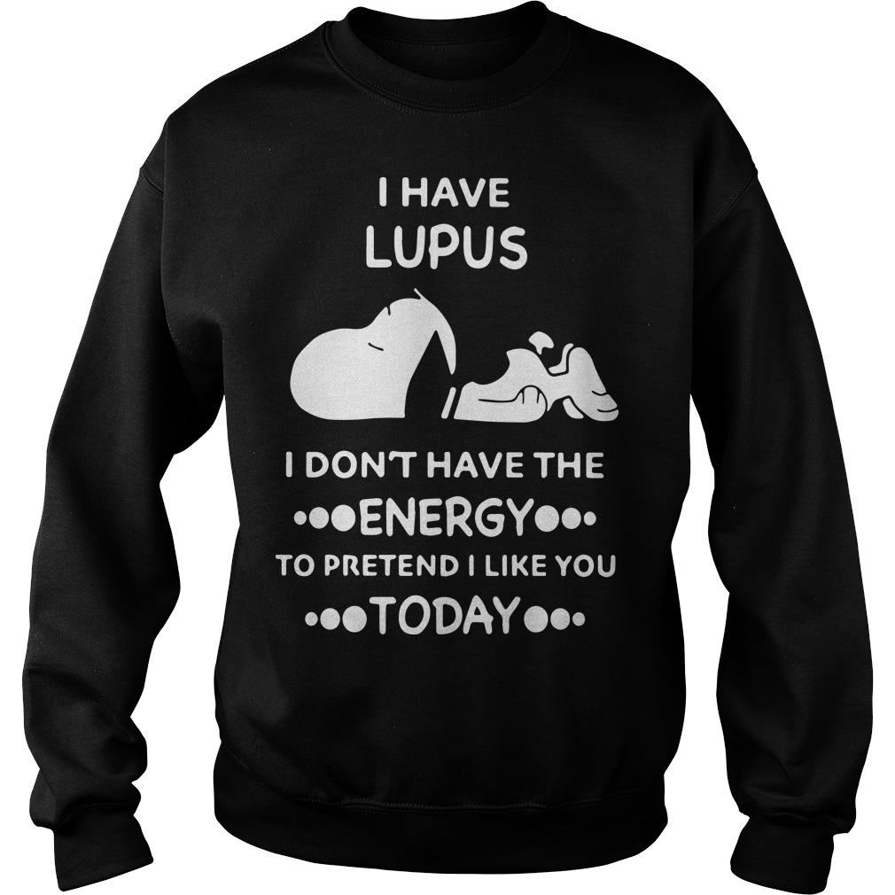 Snoopy I Have Lupus I Don't Have The Energy To Pretend I Like You Today Sweater