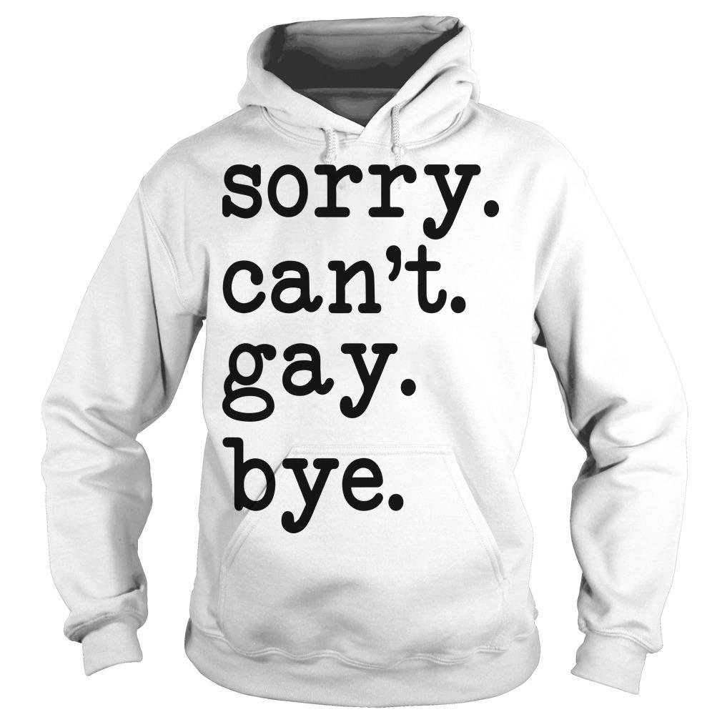Sorry Can't Gay Bye Hoodie
