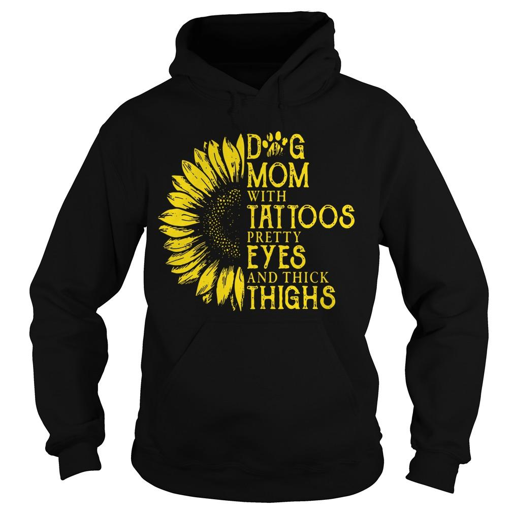 Sunflower Dog Mom With Tattoos Pretty Eyes And Thick Thighs Hoodie