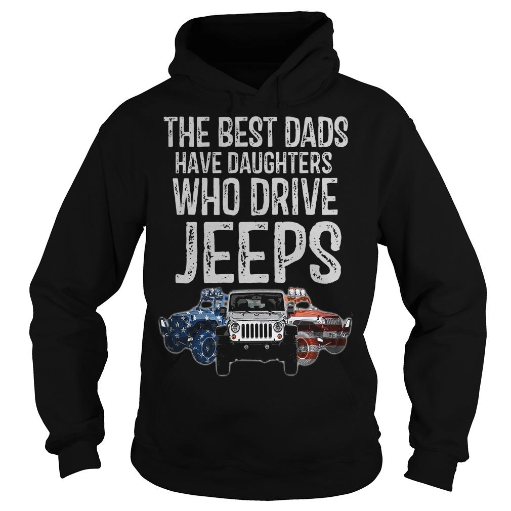 The Best Dads Have Daughters Who Drive Jeeps Hoodie