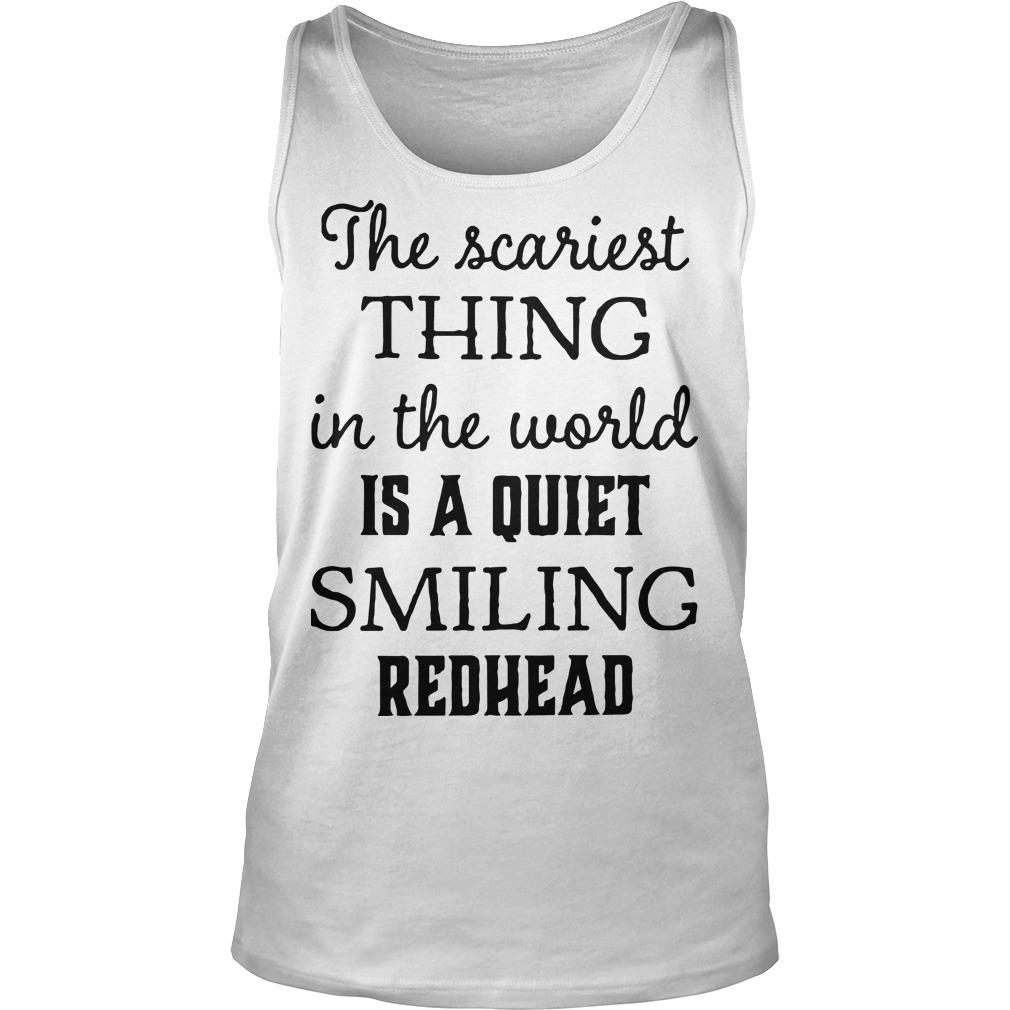 The Scariest Thing In The World Is A Quiet Smiling Redhead Tank Top