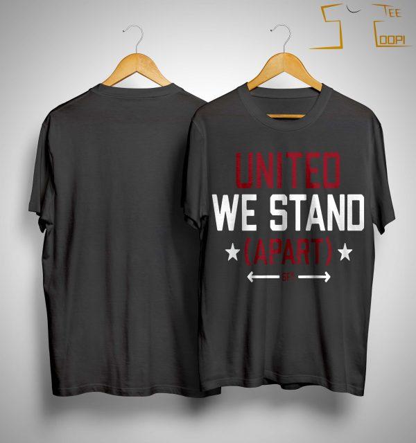 United We Stand Apart Shirt