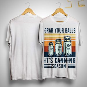 Vintage Ball Ideal Grab Your Balls It's Canning Season Shirt