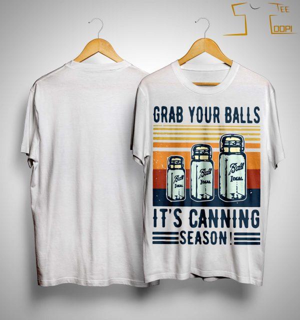 Vintage Ball Ideal Grab Your Balls It's Canning Season Shirt
