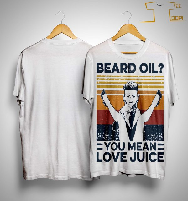 Vintage Beard Oil You Mean Love Juice Shirt