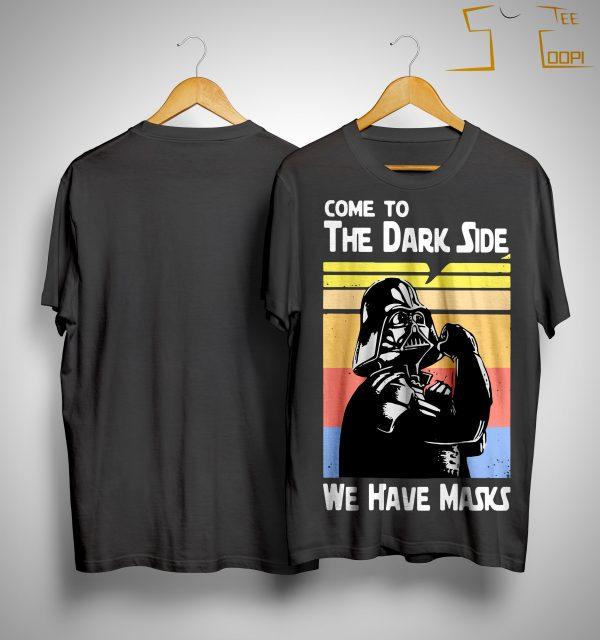 Vintage Darth Vader Come To The Dark Side We Have Masks Shirt