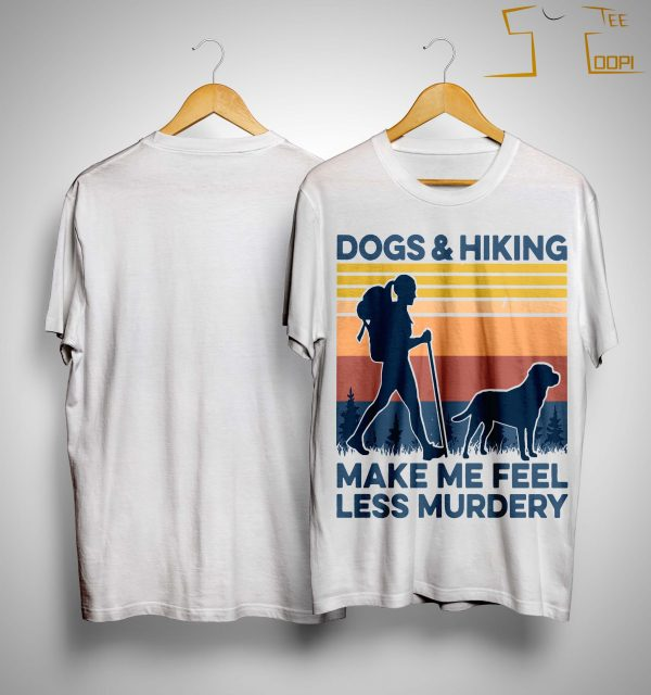Vintage Dogs And Hiking Make Me Feel Less Murdery Shirt