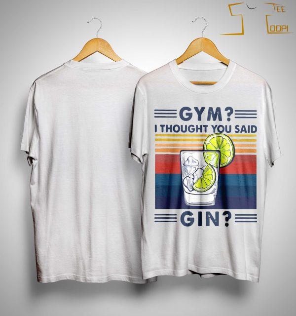 Vintage Gym I Thought You Said Gin Shirt