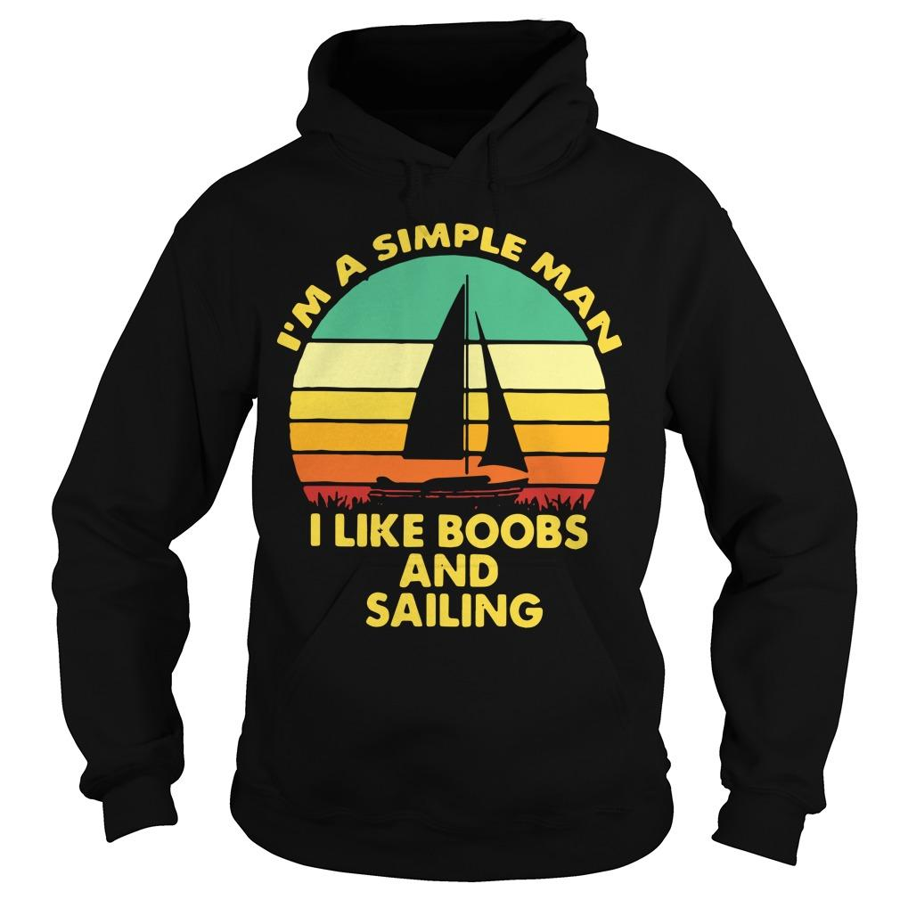 Vintage I'm A Simple Man I Like Boobs And Sailing Hoodie