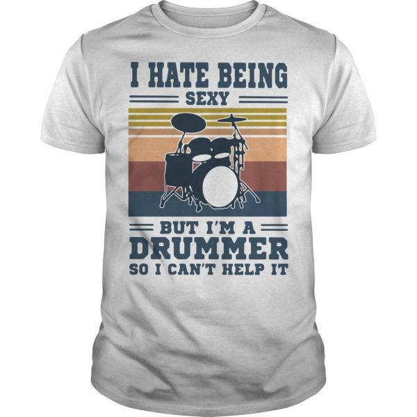 Vintage I Hate Being Sexy But I'm A Drummer So I Can't Help It Shirt