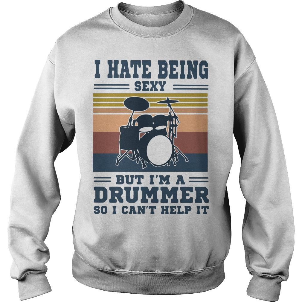 Vintage I Hate Being Sexy But I'm A Drummer So I Can't Help It Sweater