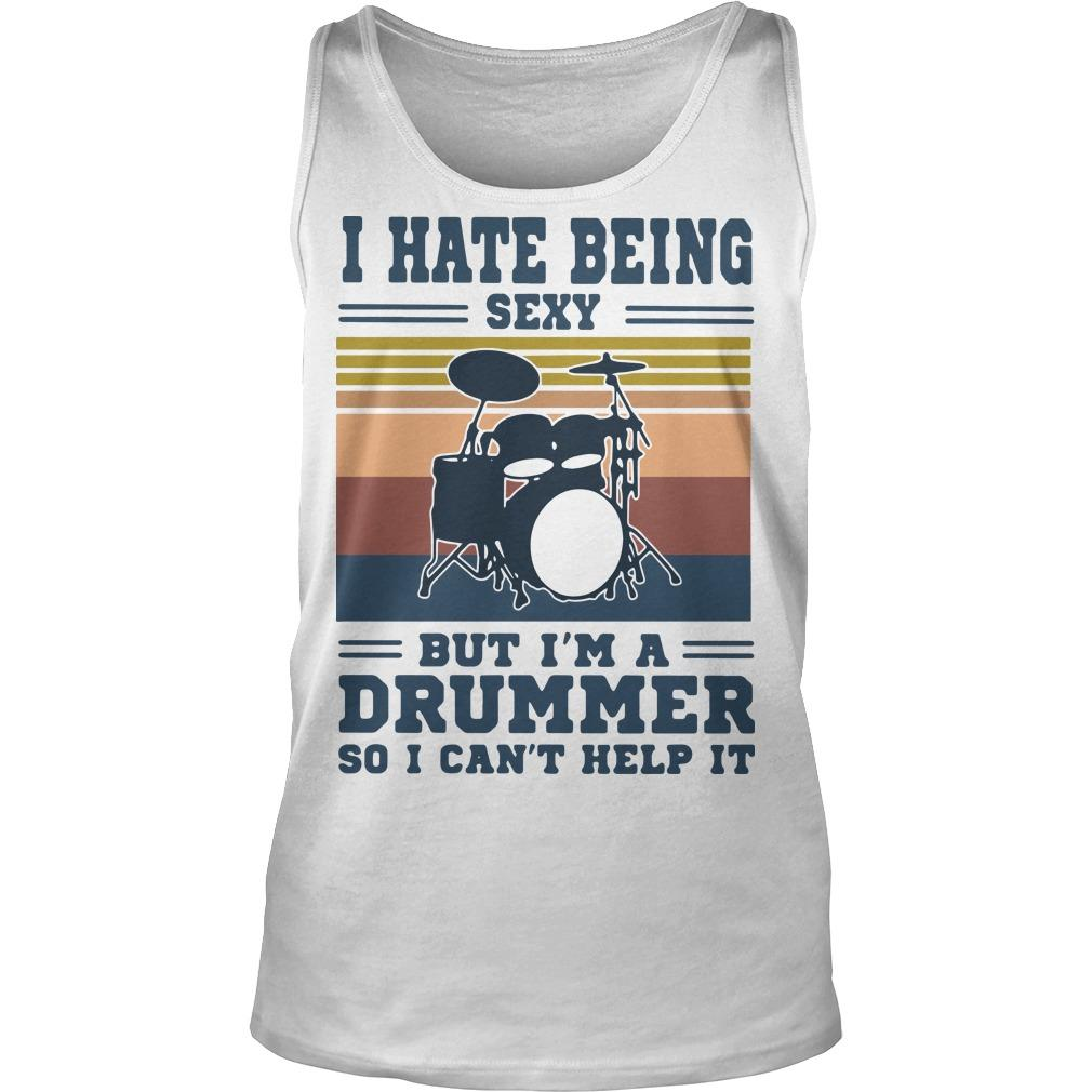 Vintage I Hate Being Sexy But I'm A Drummer So I Can't Help It Tank Top