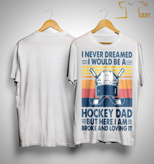 Vintage I Never Dreamed I Would Be A Hockey Dad But Here I Am Shirt