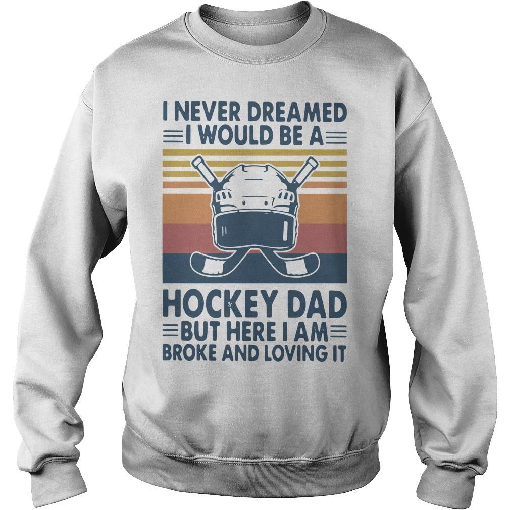 Vintage I Never Dreamed I Would Be A Hockey Dad But Here I Am Sweater